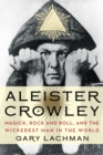 Aleister Crowley : Magick, Rock and Roll, and the Wickedest Man in the World - Book