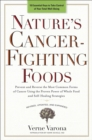 Nature's Cancer-Fighting Foods : Prevent and Reverse the Most Common Forms of Cancer Using the Proven Power of Whole Food and Self-Healing Strategies - Book