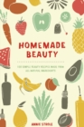 Homemade Beauty : 150 Simple Beauty Recipes Made from All-Natural Ingredients - Book