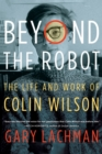 Beyond the Robot : The Life and Work of Colin Wilson - Book