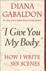 """I Give You My Body . . ."" : How I Write Sex Scenes - eBook"