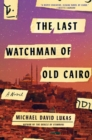 Last Watchman of Old Cairo : A Novel - Book