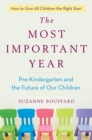 Most Important Year : Pre-Kindergarten and the Future of Our Children - Book