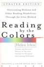 Reading by the Colors : Overcoming Dyslexia and Other Reading Disabilities Through the Irlen Method - Book