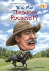 Who Was Theodore Roosevelt? - eBook
