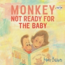 Monkey : Not Ready For The Baby - Book