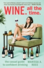 Wine. All the Time : The Casual Guide to Confident Drinking - Book