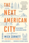 The Next American City : The Big Promise of Our Midsize Metros - Book