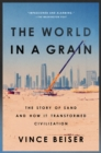 The World in a Grain : The Story of Sand and How It Transformed Civilization - eBook