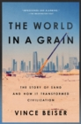 The World in a Grain : The Story of Sand and How It Transformed Civilization - Book