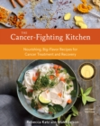 The Cancer-Fighting Kitchen, Second Edition : Nourishing, Big-Flavor Recipes for Cancer Treatment and Recovery - Book