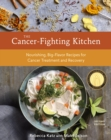 The Cancer-Fighting Kitchen, Second Edition : Nourishing, Big-Flavor Recipes for Cancer Treatment and Recovery [A Cookbook] - eBook