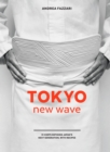Tokyo New Wave : 31 Chefs Defining Japan's Next Generation, with Recipes [A Cookbook] - eBook