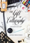 The Gift of Calligraphy : A Modern Approach to Hand Lettering with 25 Projects to Give & to Keep - Book