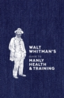 Walt Whitman's Guide to Manly Health and Training - eBook