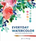 Everyday Watercolor : Learn to Paint Watercolor in 30 Days - eBook