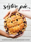 Sister Pie : The Recipes and Stories of a Big-Hearted Bakery in Detroit [A Baking Book] - eBook