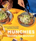 Munchies Guide to Dinner : How to Feed Yourself and Your Friends - Book