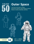 Draw 50 Outer Space : The Step-by-Step Way to Draw Astronauts, Rockets, Space Stations, Planets, Meteors, Comets, Asteroids, and More - eBook