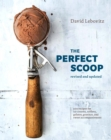The Perfect Scoop, Revised and Updated : 200 Recipes for Ice Creams, Sorbets, Gelatos, Granitas, and Sweet Accompaniments - Book