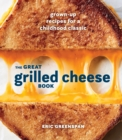 Great Grilled Cheese Book : Grown Up Recipes for a Childhood Classic - Book