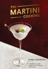 The Martini Cocktail : A Meditation on the World's Greatest Drink, with Recipes - Book