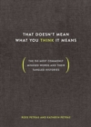 That Doesn't Mean What You Think It Means : The 150 Most Commonly Misused Words and Their Tangled Histories - eBook