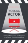Working Actor : Breaking in, Making a Living, and Making a Life in the Fabulous Trenches of Show Business - Book