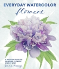Everyday Watercolor Flowers : A Modern Guide to Painting Blooms, Leaves, and Stems Step by Step - Book