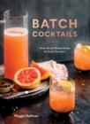 Batch Cocktails : Make-Ahead Pitcher Drinks for Every Occasion - Book