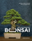 The Little Book of Bonsai : An Easy Guide to Caring for Your Bonsai Tree - Book