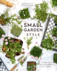 Small Garden Style : A Design Guide for Outdoor Rooms and Containers - Book