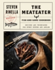 The MeatEater Fish and Game Cookbook : Recipes and Techniques for Every Hunter and Angler - eBook