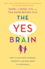 The Yes Brain : How to Cultivate Courage, Curiosity, and Resilience in Your Child - eBook