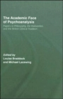 The Academic Face of Psychoanalysis : Papers in Philosophy, the Humanities, and the British Clinical Tradition - Book