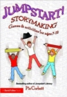 Jumpstart! Storymaking : Games and Activities for Ages 7-12 - Book