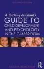 A Teaching Assistant's Guide to Child Development and Psychology in the Classroom : Second edition - Book