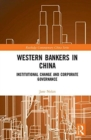 Western Bankers in China : Institutional Change and Corporate Governance - Book