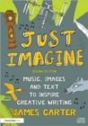 Just Imagine : Music, images and text to inspire creative writing - Book