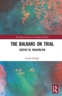 The Balkans on Trial : Justice vs. Realpolitik - Book