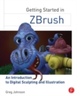 Getting Started in ZBrush : An Introduction to Digital Sculpting and Illustration - Book