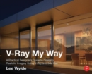 V-Ray My Way : A Practical Designer's Guide to Creating Realistic Imagery Using V-Ray & 3ds Max - Book