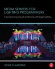 Media Servers for Lighting Programmers : A Comprehensive Guide to Working with Digital Lighting - Book
