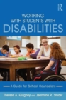 Working with Students with Disabilities : A Guide for Professional School Counselors - Book