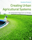 Creating Urban Agricultural Systems : An Integrated Approach to Design - Book