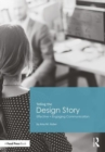 Telling the Design Story : Effective and Engaging Communication - Book