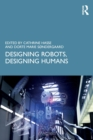 Designing Robots, Designing Humans - Book