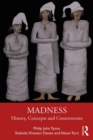 Madness : History, Concepts and Controversies - Book