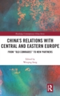 "China's Relations with Central and Eastern Europe : From ""Old Comrades"" to New Partners - Book"