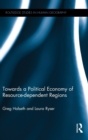 Towards a Political Economy of Resource-dependent Regions - Book
